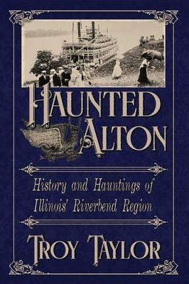 Haunted Alton: History and Hauntings of the Riverbend Region (Paperback)