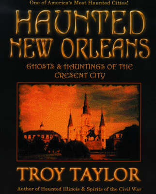 Haunted New Orleans: Ghosts & Hauntings of the Crescent City (Paperback)