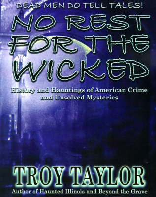 No Rest for the Wicked: History & Hauntings of American Crime & Unsolved Mysteries (Paperback)