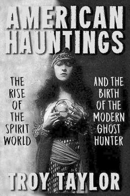 American Hauntings: The Rise of the Spirit World and Birth of the Modern Ghost Hunter (Paperback)