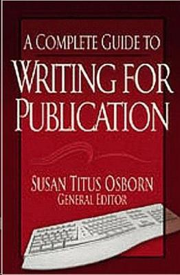A Complete Guide to Writing for Publication (Paperback)