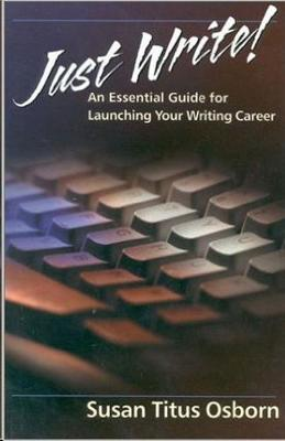 Just Write: An Essential Guide to Launching Your Writing Career (Paperback)