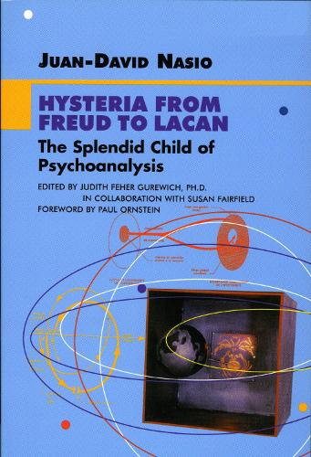 Hysteria from Freud to Lacan: The Splendid Child of Psychoanalysis - Lacanian Clinical Field (Hardback)