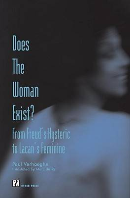 Does the Woman Exist?: From Freud's Hysteric to Lacan's Feminine (Paperback)