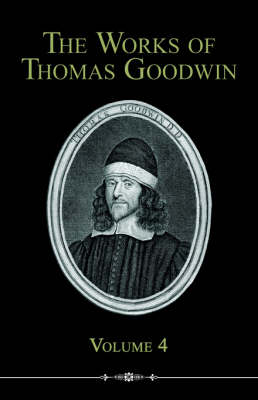 The Works of Thomas Goodwin, Volume 4 (Paperback)