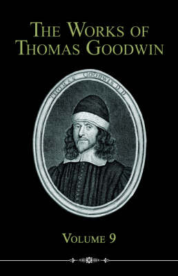 The Works of Thomas Goodwin, Volume 9 (Paperback)