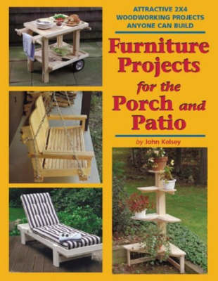 Furniture Projects for the Porch and Patio: Attractive 2x4 Woodworking Projects Anyone Can Build (Paperback)