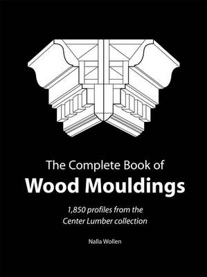 The Complete Book of Wood Moulding: 1850 Profiles from the Center Lumber Collection (Paperback)