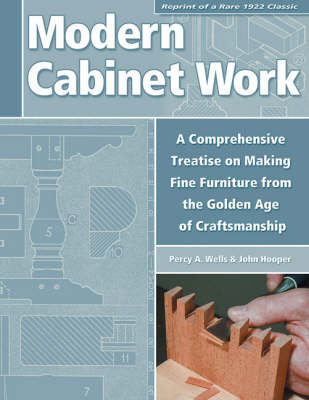 Modern Cabinet Work: A Comprehensive Treatise on Making Fine Furniture from the Golden Age of Craftsmanship (Paperback)