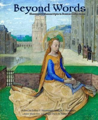 Beyond Words: Illuminated Manuscripts in Boston Collections (Hardback)