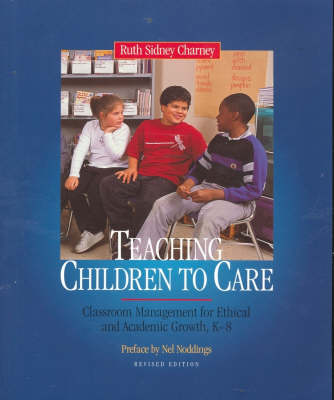 Teaching Children to Care: Classroom Management for Ethical and Academic Growth, K-8 (Paperback)