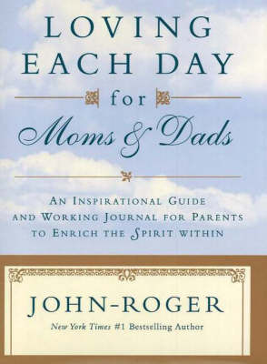 Loving Each Day for Moms & Dads: An Inspirational Guide and Working Journal for Parents to Enrich the Spirit Within (Hardback)