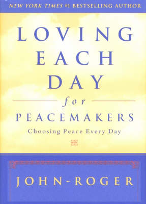 Loving Each Day for Peacemakers: Choosing Peace Every Day (Hardback)