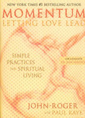 Momentum: Letting Love Lead: Simple Practices for Spiritual Living (Hardback)