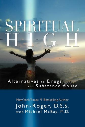 Spiritual High: Alternatives to Drugs and Substance Abuse (Paperback)