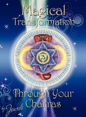 Magical Transformation Through Your Chakras (Hardback)