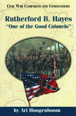Rutherford B.Hayes: One of the Good Colonels (Hardback)