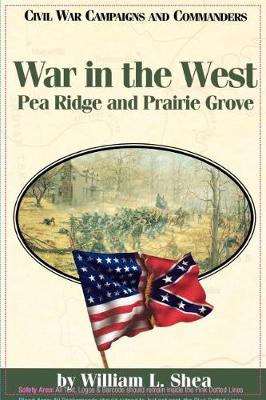 War in the West: Pea Ridge and Prairie Grove (Civil War Campaigns & Commanders (Paperback)) (Paperback)