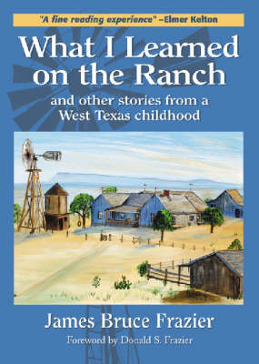 What I Learned on the Ranch: And Other Stories from a West Texas Childhood - Texas Heritage (Hardback)