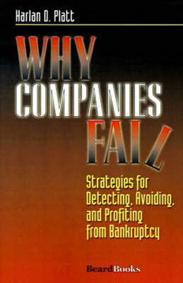 Why Companies Fail: Strategies for Detecting, Avoiding, and Profiting from Bankruptcy (Paperback)