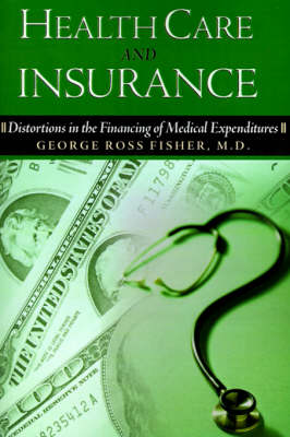 Health Care and Insurance: Distortions in the Financing of Medical Expenditures (Paperback)