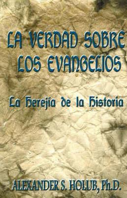 La Verdad Sobre Los Evangelios: Le Herejia de La Historia (Paperback)
