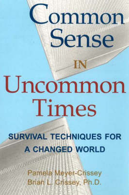 Common Sense in Uncommon Times: Survival Techniques for a Changed World (Paperback)