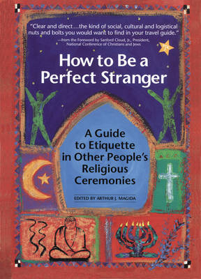 How to be a Perfect Stranger: v. 1: A Guide to Etiquette in Other People's Religious Ceremonies (Paperback)