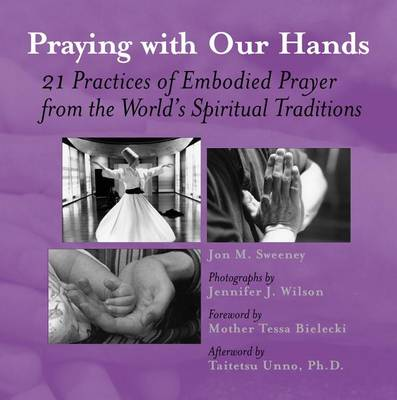 Praying with Our Hands: Twenty-one Practices of Embodied Prayer from the Worlds Spiritual Traditions (Paperback)
