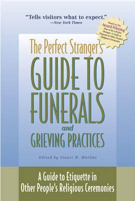 Perfect Stranger's Guide to Funerals and Grieving: A Guide to Etiquette in Other People's Religious Ceremonies (Paperback)