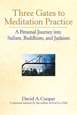 Three Gates to Meditation Practice: Personal Journey Through the Mystical Practices of Sufism Buddhism and Judaism (Paperback)