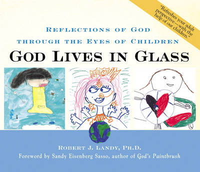 God Lives in Glass: Reflections of God Through the Eyes of Children (Paperback)