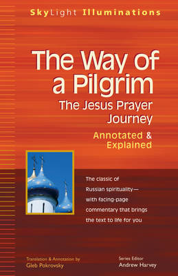 Way of a Pilgrim: The Jesus Prayer Journey - Annotated and Explained - Skylight Illuminations (Paperback)