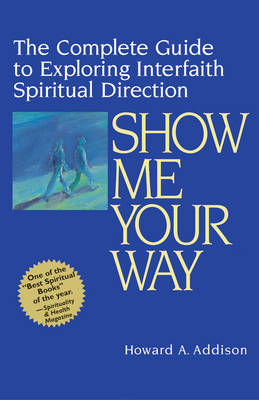 Show Me Your Way: The Complete Guide to Exploring Interfaith Spiritual Direction (Paperback)