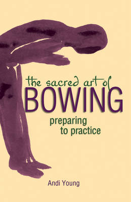 The Sacred Art of Bowing: Preparing to Practice (Paperback)