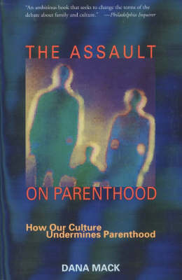 The Assault on Parenthood: How Our Culture Undermines the Family (Paperback)