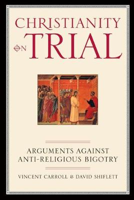 Christianity On Trial: Arguments Against Anti-Religious Bigotry (Paperback)