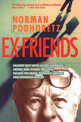 Ex Friends: Falling Out with Allen Ginsberg, Lionel and Diana Trilling, Lillian Hellman, Hannah Arendt, and Norman Mailer (Paperback)