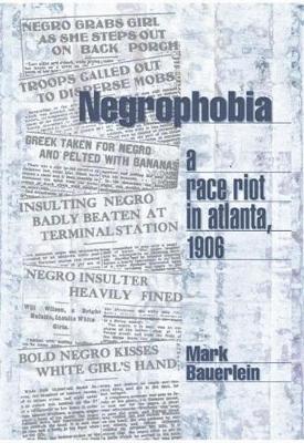 Negrophobia: A Race Riot in Atlanta, 1906 (Hardback)