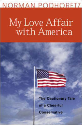 My Love Affair With America: The Cautionary Tale of a Cheerful Conservative (Paperback)