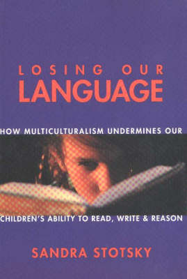 Losing Our Language:How Multic: How Multiculturalism Undermines Our Children's Ability to Read, Write and Reason (Paperback)