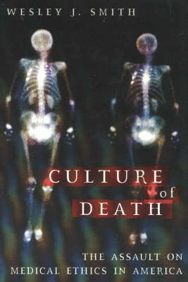 Culture of Death: The Assault on Medical Ethics in America (Paperback)