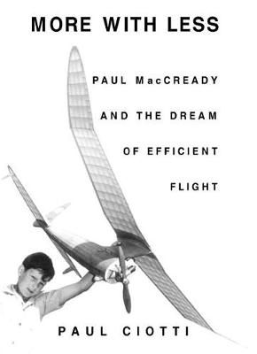 More With Less: Paul MacCready and the Dream of Efficient Flight (Hardback)
