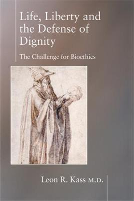Life Liberty & the Defense of Dignity: The Challenge for Bioethics (Hardback)