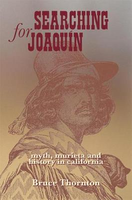Searching for Joaquin: Myth, Murieta and History in California (Hardback)