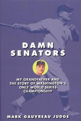 Damn Senators: My Grandfather and the Story of Washington's Only World Series Championship (Hardback)
