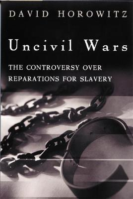 Uncivil Wars: The Controversy over Reparations for Slavery (Paperback)