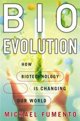 Bioevolution: How Biotechnology Is Changing Our World (Hardback)