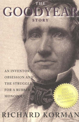The Goodyear Story: An Inventor's Obsession and the Struggle for a Rubber Monopoly (Paperback)
