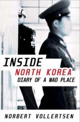 Inside North Korea: Diary of a Mad Place (Hardback)